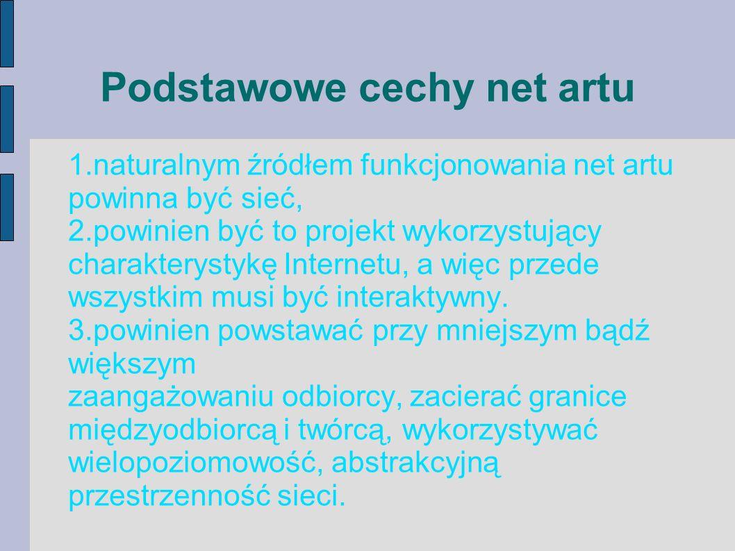 Podstawowe cechy net artu 1.naturalnym źródłem funkcjonowania net artu powinna być sieć, 2.powinien być to projekt wykorzystujący charakterystykę Inte