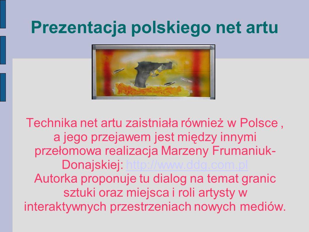 Prezentacja polskiego net artu Technika net artu zaistniała również w Polsce, a jego przejawem jest między innymi przełomowa realizacja Marzeny Fruman
