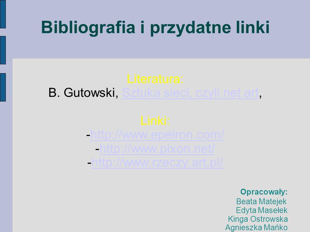 Bibliografia i przydatne linki Literatura: B. Gutowski, Sztuka sieci, czyli net art,Sztuka sieci, czyli net art Linki: -http://www.epeiron.com/http://