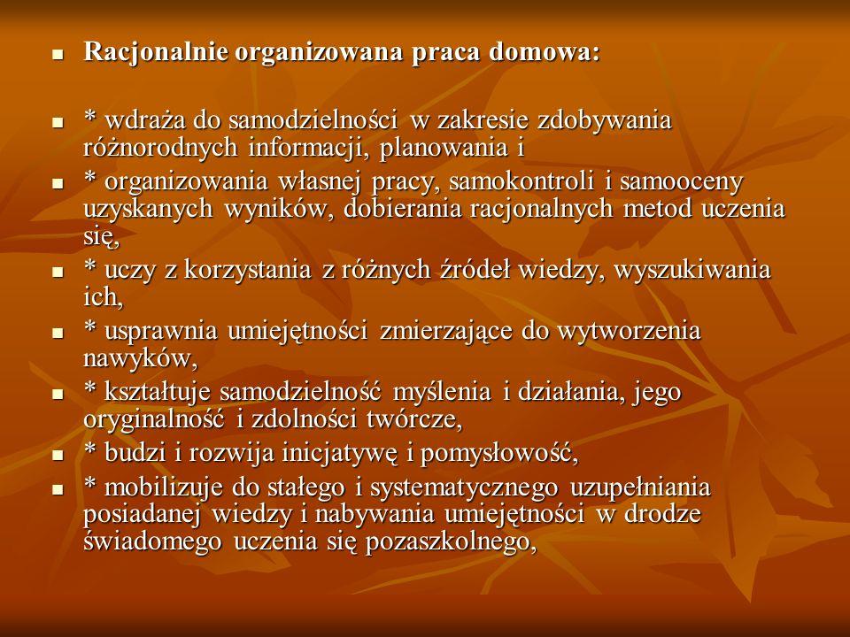 Racjonalnie organizowana praca domowa: Racjonalnie organizowana praca domowa: * wdraża do samodzielności w zakresie zdobywania różnorodnych informacji