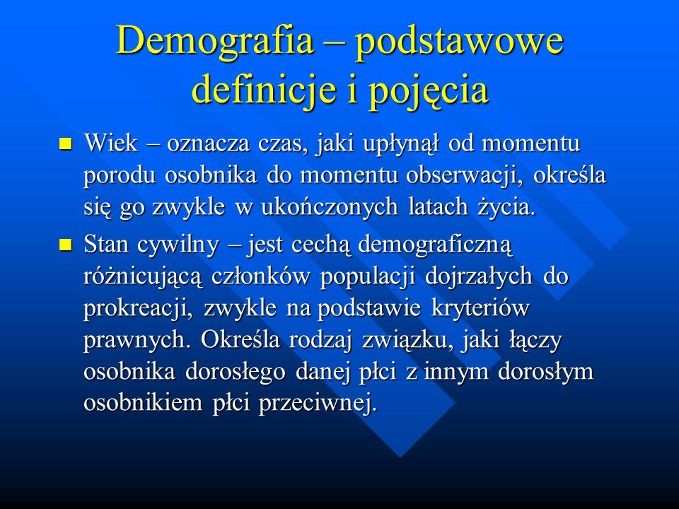 Demografia – podstawowe definicje i pojęcia Wiek – oznacza czas, jaki upłynął od momentu porodu osobnika do momentu obserwacji, określa się go zwykle w ukończonych latach życia.