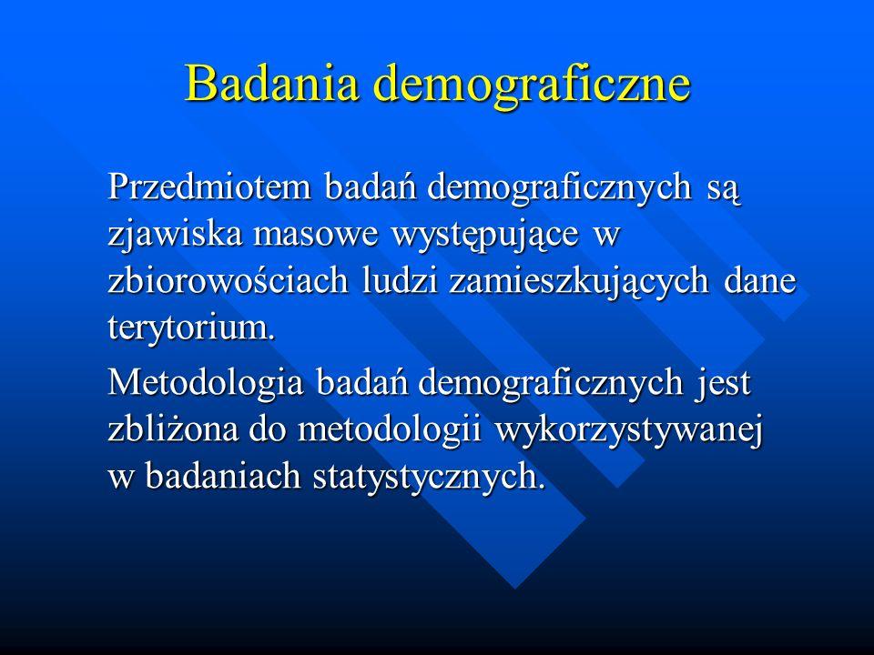 Badania demograficzne Przedmiotem badań demograficznych są zjawiska masowe występujące w zbiorowościach ludzi zamieszkujących dane terytorium.