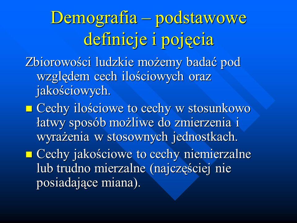 Demografia – podstawowe definicje i pojęcia Zbiorowości ludzkie możemy badać pod względem cech ilościowych oraz jakościowych.