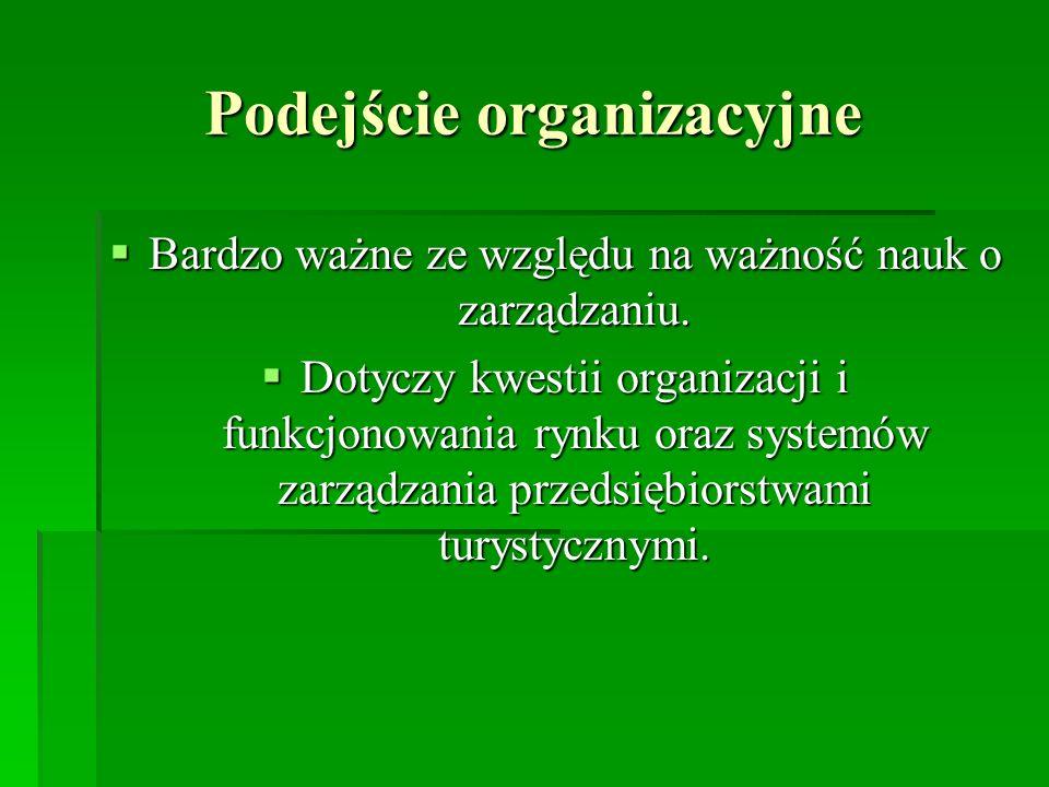 Podejście organizacyjne Bardzo ważne ze względu na ważność nauk o zarządzaniu. Bardzo ważne ze względu na ważność nauk o zarządzaniu. Dotyczy kwestii