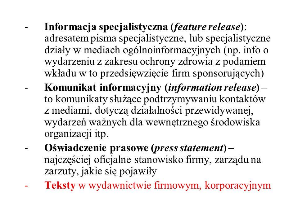 -Informacja specjalistyczna (feature release): adresatem pisma specjalistyczne, lub specjalistyczne działy w mediach ogólnoinformacyjnych (np. info o
