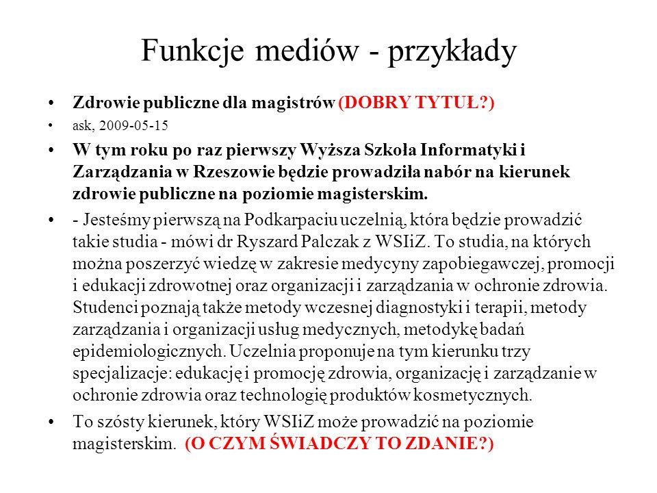 Funkcje mediów - przykłady Zdrowie publiczne dla magistrów (DOBRY TYTUŁ?) ask, 2009-05-15 W tym roku po raz pierwszy Wyższa Szkoła Informatyki i Zarzą