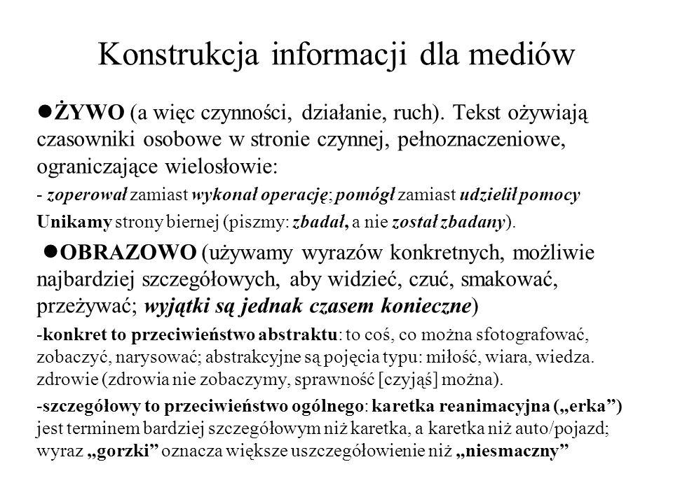 Konstrukcja informacji dla mediów ŻYWO (a więc czynności, działanie, ruch). Tekst ożywiają czasowniki osobowe w stronie czynnej, pełnoznaczeniowe, ogr