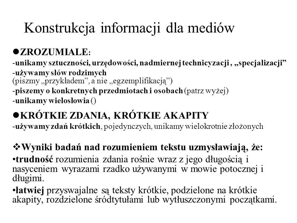 Konstrukcja informacji dla mediów ZROZUMIALE : -unikamy sztuczności, urzędowości, nadmiernej technicyzacji, specjalizacji -używamy słów rodzimych (pis
