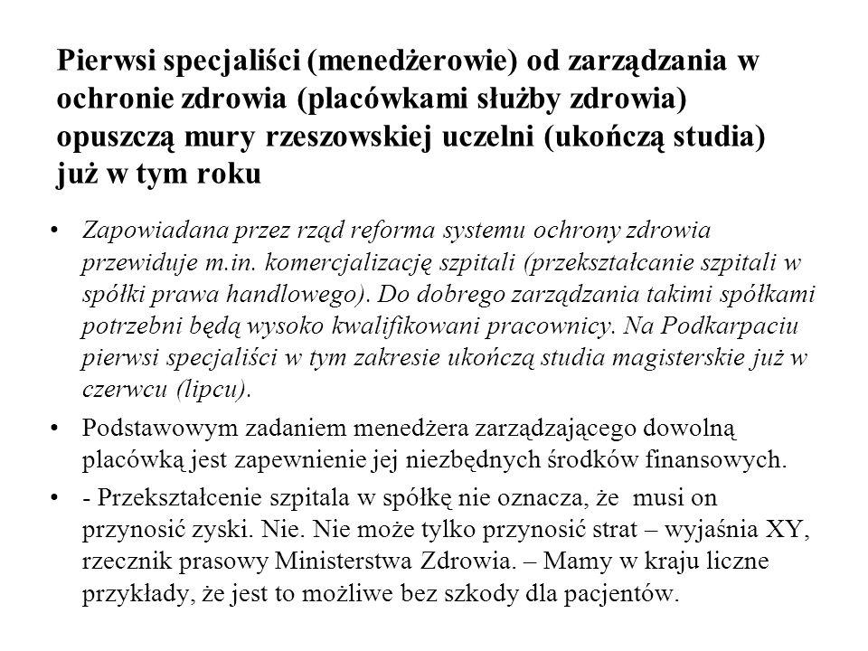 Pierwsi specjaliści (menedżerowie) od zarządzania w ochronie zdrowia (placówkami służby zdrowia) opuszczą mury rzeszowskiej uczelni (ukończą studia) j