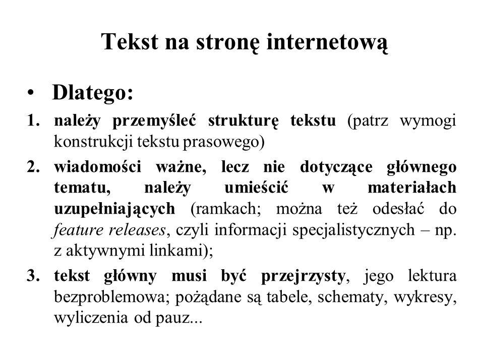 Tekst na stronę internetową Dlatego: 1.należy przemyśleć strukturę tekstu (patrz wymogi konstrukcji tekstu prasowego) 2.wiadomości ważne, lecz nie dot