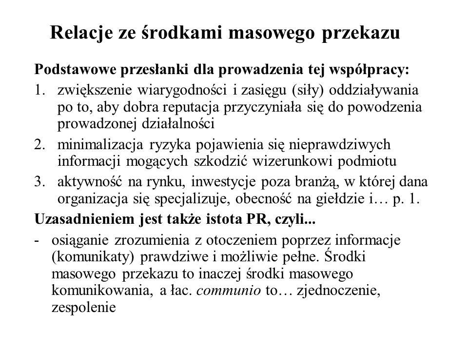 Relacje ze środkami masowego przekazu Podstawowe przesłanki dla prowadzenia tej współpracy: 1.zwiększenie wiarygodności i zasięgu (siły) oddziaływania