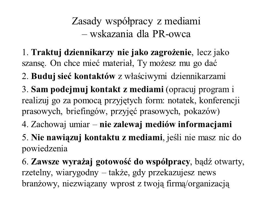 Zasady współpracy z mediami – wskazania dla PR-owca 1. Traktuj dziennikarzy nie jako zagrożenie, lecz jako szansę. On chce mieć materiał, Ty możesz mu