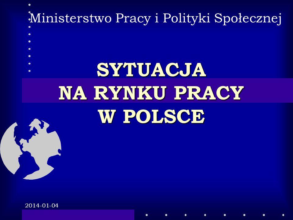 2014-01-04 SYTUACJA NA RYNKU PRACY W POLSCE Ministerstwo Pracy i Polityki Społecznej