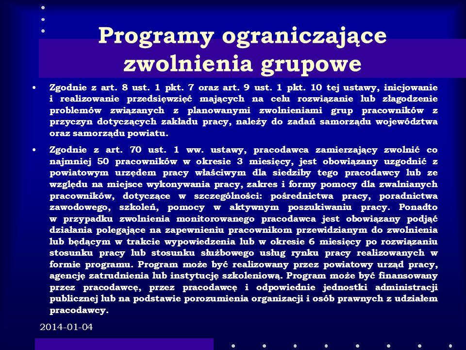 2014-01-04 Programy ograniczające zwolnienia grupowe Zgodnie z art. 8 ust. 1 pkt. 7 oraz art. 9 ust. 1 pkt. 10 tej ustawy, inicjowanie i realizowanie