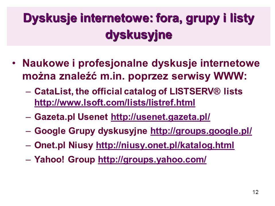 12 Dyskusje internetowe: fora, grupy i listy dyskusyjne Naukowe i profesjonalne dyskusje internetowe można znaleźć m.in. poprzez serwisy WWW: –CataLis