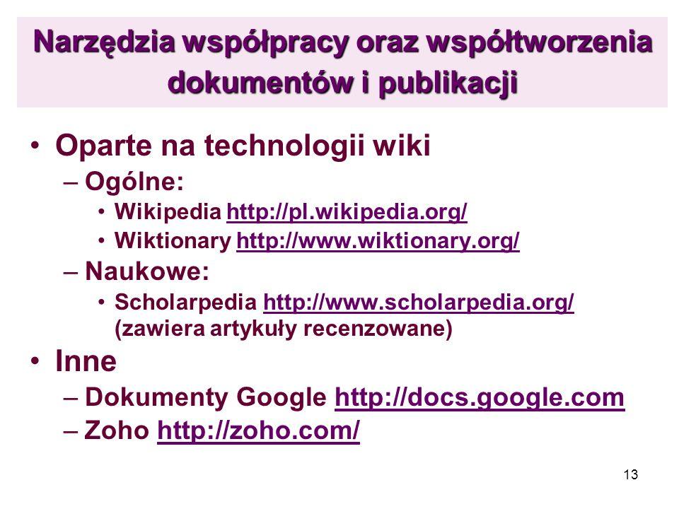 13 Narzędzia współpracy oraz współtworzenia dokumentów i publikacji Oparte na technologii wiki –Ogólne: Wikipedia http://pl.wikipedia.org/http://pl.wi