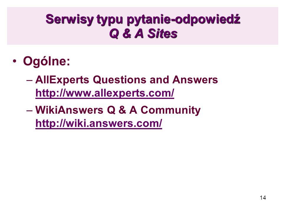 14 Serwisy typu pytanie-odpowiedź Q & A Sites Ogólne: –AllExperts Questions and Answers http://www.allexperts.com/ http://www.allexperts.com/ –WikiAns