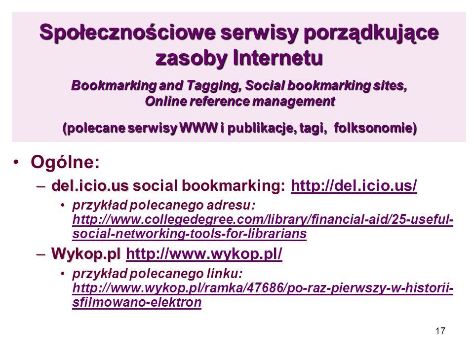 17 Społecznościowe serwisy porządkujące zasoby Internetu Bookmarking and Tagging, Social bookmarking sites, Online reference management (polecane serw