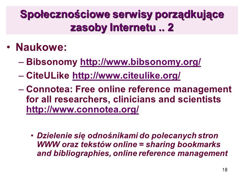 18 Społecznościowe serwisy porządkujące zasoby Internetu.. 2 Naukowe: –Bibsonomy http://www.bibsonomy.org/http://www.bibsonomy.org/ –CiteULike http://