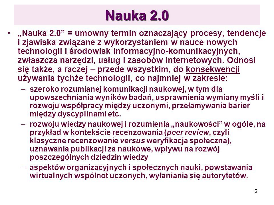 2 Nauka 2.0 Nauka 2.0 = umowny termin oznaczający procesy, tendencje i zjawiska związane z wykorzystaniem w nauce nowych technologii i środowisk infor