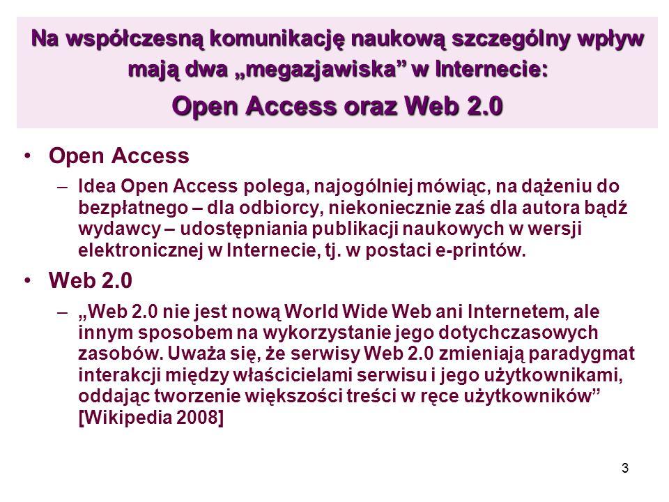 3 Na współczesną komunikację naukową szczególny wpływ mają dwa megazjawiska w Internecie: Open Access oraz Web 2.0 Open Access –Idea Open Access poleg