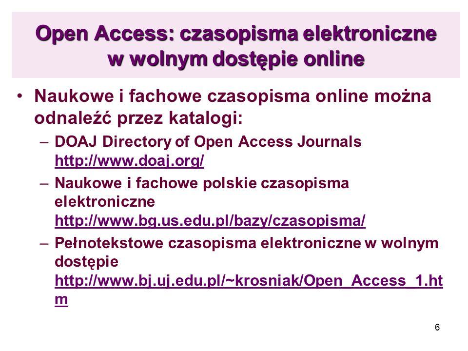 6 Open Access: czasopisma elektroniczne w wolnym dostępie online Naukowe i fachowe czasopisma online można odnaleźć przez katalogi: –DOAJ Directory of