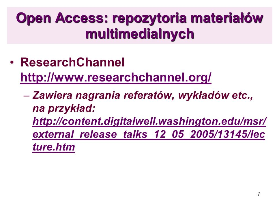 7 Open Access: repozytoria materiałów multimedialnych ResearchChannel http://www.researchchannel.org/ http://www.researchchannel.org/ –Zawiera nagrani