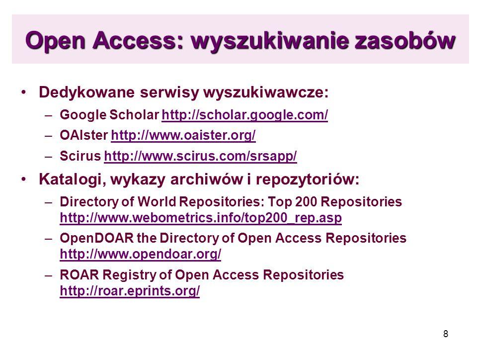 8 Open Access: wyszukiwanie zasobów Dedykowane serwisy wyszukiwawcze: –Google Scholar http://scholar.google.com/http://scholar.google.com/ –OAIster ht
