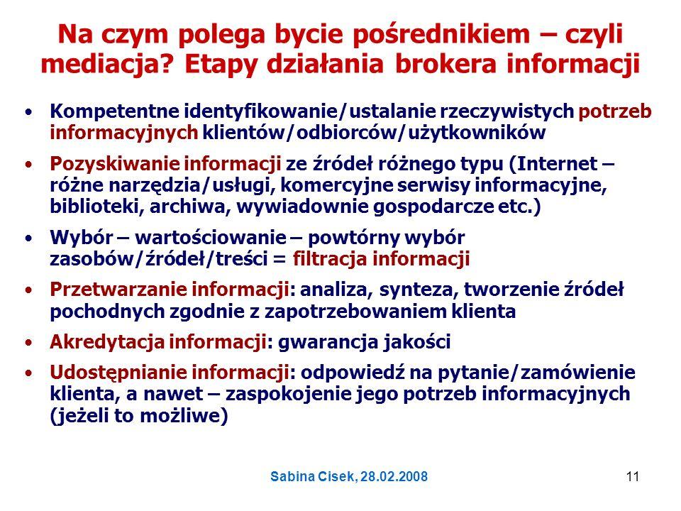 Sabina Cisek, 28.02.200812 Co trzeba umieć i wiedzieć aby być kompetentnym pośrednikiem w świecie informacji.