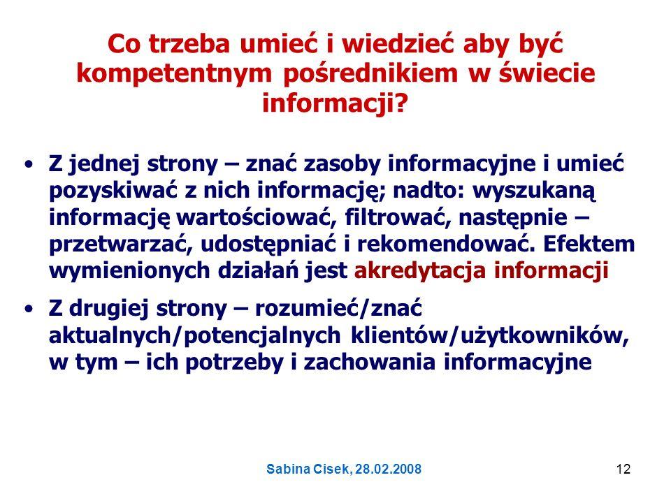 Sabina Cisek, 28.02.200813 W jaki sposób poznać i zrozumieć potrzeby i zachowania informacyjne klientów.