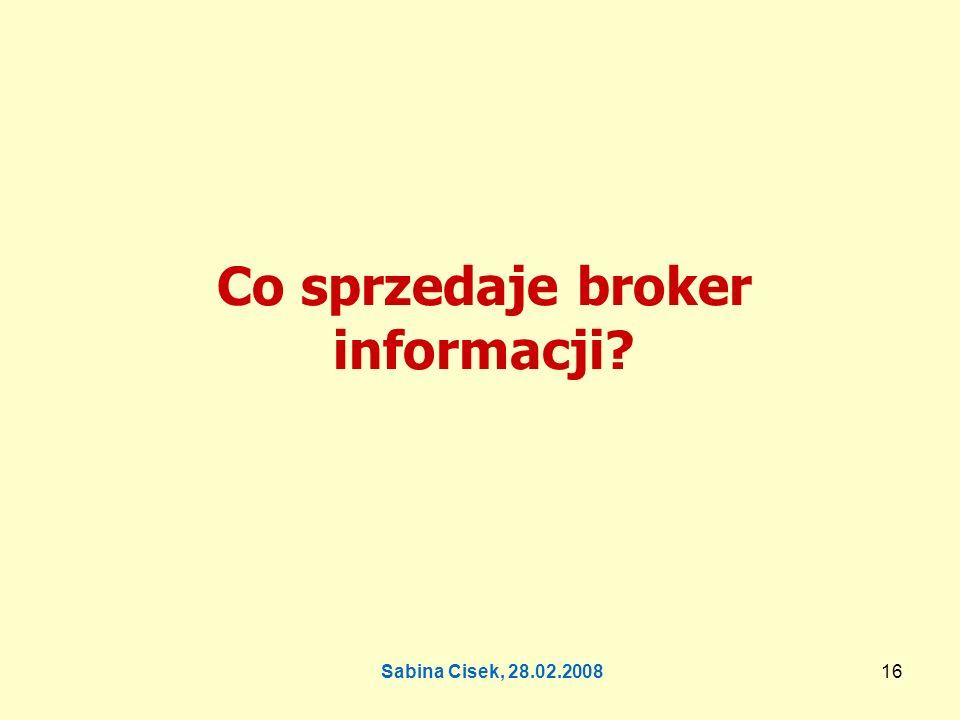 Sabina Cisek, 28.02.200817 Co sprzedaje broker informacji.
