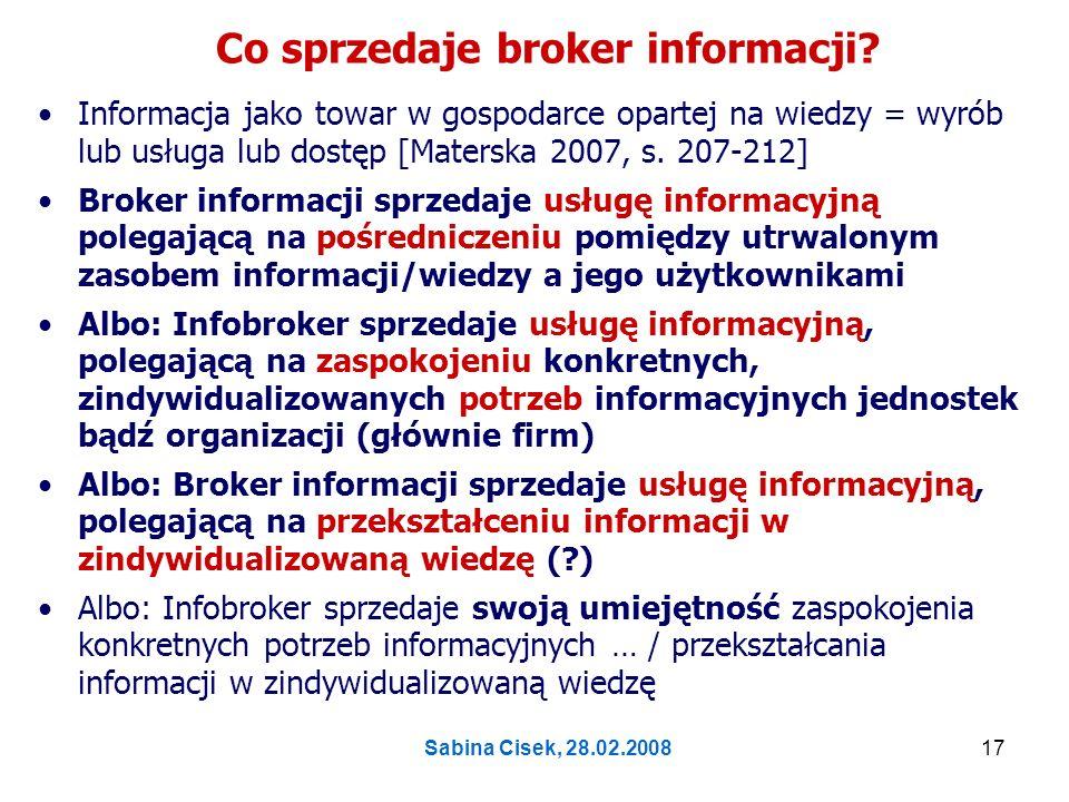 Sabina Cisek, 28.02.200818 Dlaczego niebezpiecznie jest twierdzić, że infobroker sprzedaje informację.