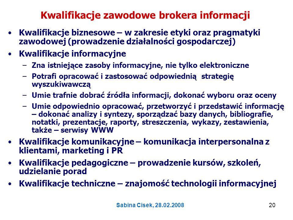 Sabina Cisek, 28.02.200821 Wykorzystane piśmiennictwo Broker informacji (2007) [dok.