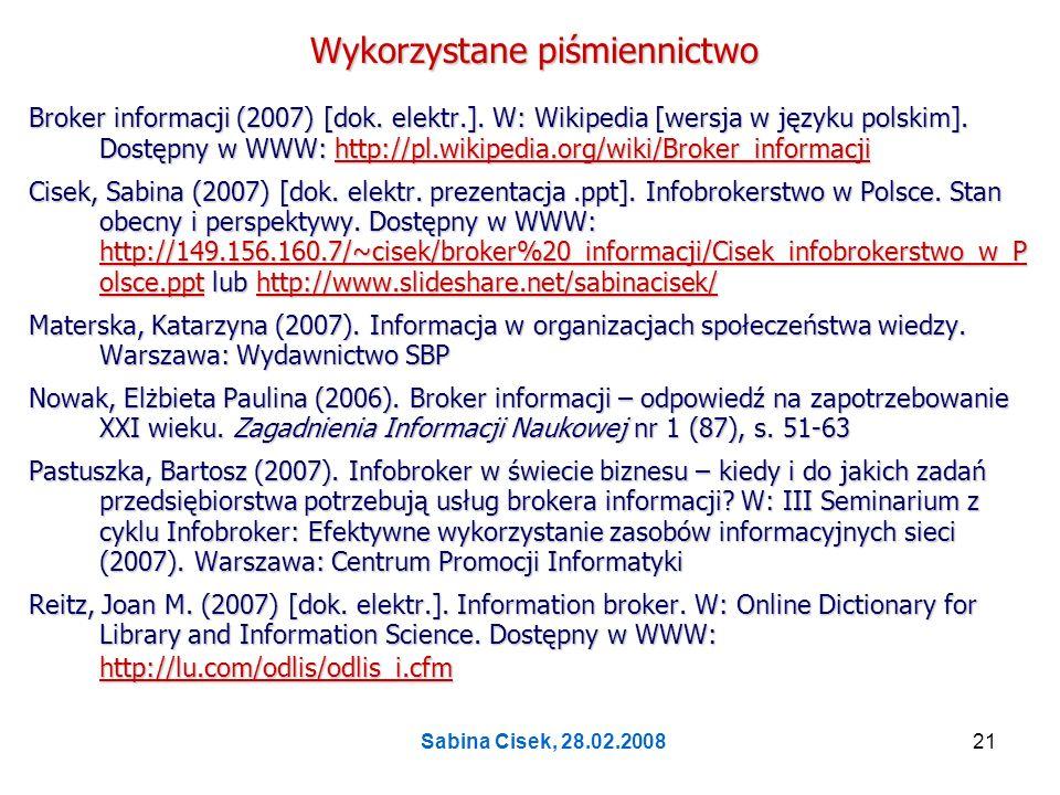 Sabina Cisek, 28.02.200821 Wykorzystane piśmiennictwo Broker informacji (2007) [dok. elektr.]. W: Wikipedia [wersja w języku polskim]. Dostępny w WWW: