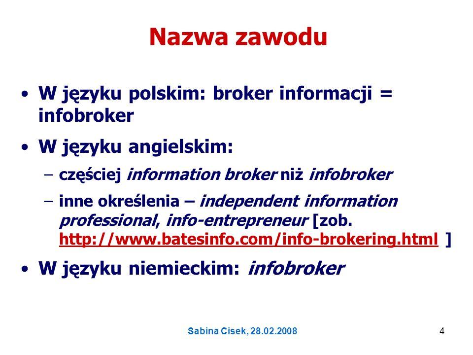 Sabina Cisek, 28.02.20085 Nazwa działalności i dziedziny W języku polskim: –działalność – infobrokering, infobroking –dziedzina (praktyka i teoria?) – infobrokerstwo –Uwaga.