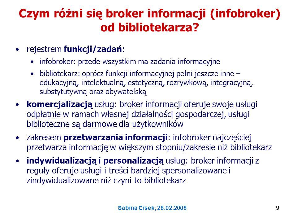 Sabina Cisek, 28.02.200810 Broker informacji jako pośrednik (information intermediary ) w społeczeństwie wiedzy: wybrane aspekty