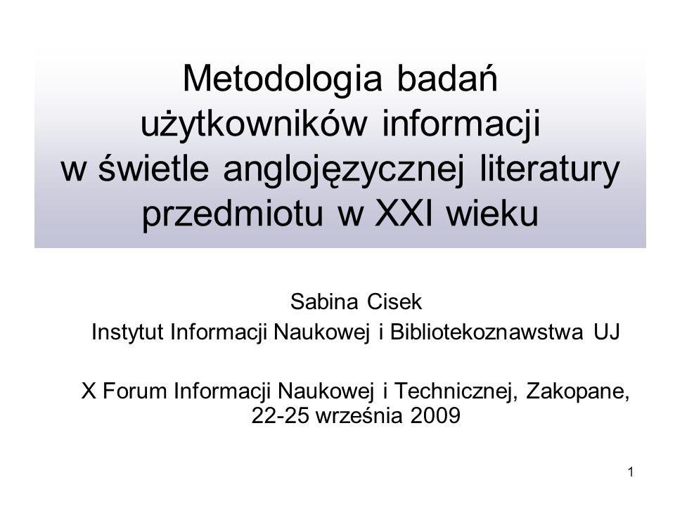 1 Metodologia badań użytkowników informacji w świetle anglojęzycznej literatury przedmiotu w XXI wieku Sabina Cisek Instytut Informacji Naukowej i Bib