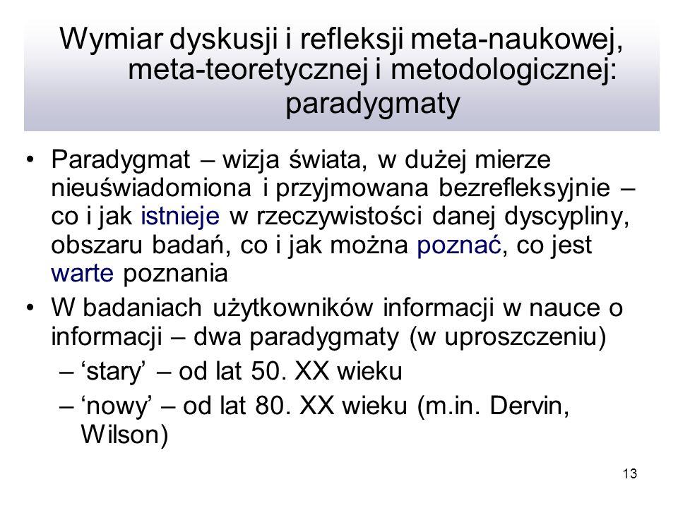 13 Wymiar dyskusji i refleksji meta-naukowej, meta-teoretycznej i metodologicznej: paradygmaty Paradygmat – wizja świata, w dużej mierze nieuświadomio