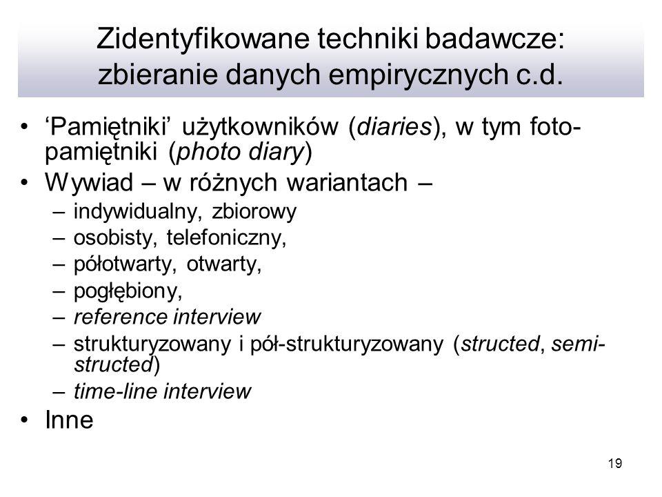 19 Zidentyfikowane techniki badawcze: zbieranie danych empirycznych c.d. Pamiętniki użytkowników (diaries), w tym foto- pamiętniki (photo diary) Wywia
