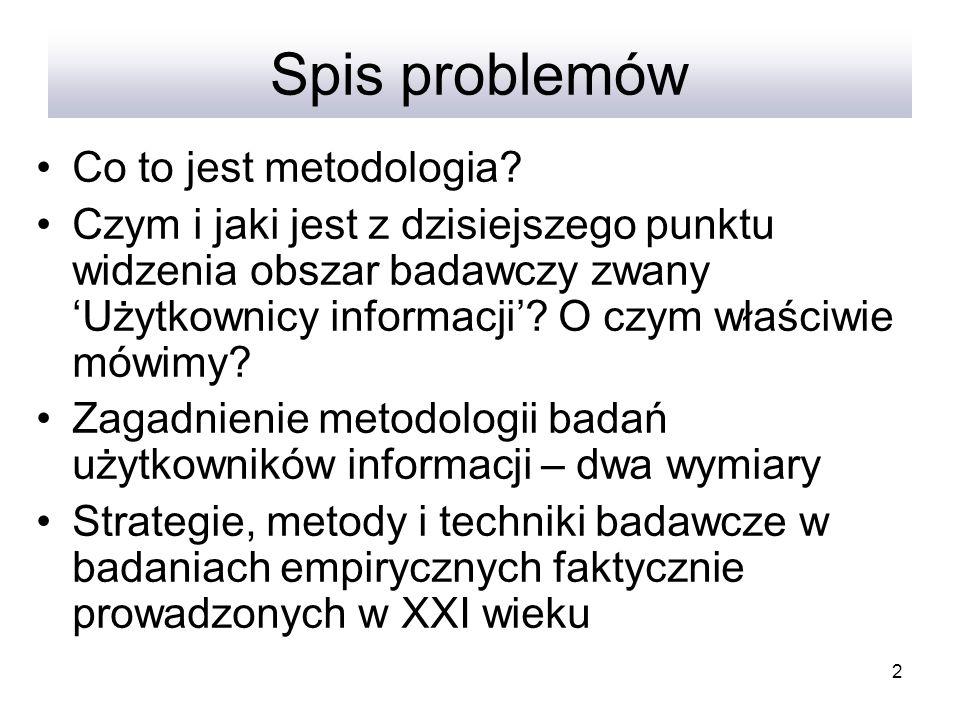 2 Spis problemów Co to jest metodologia? Czym i jaki jest z dzisiejszego punktu widzenia obszar badawczy zwany Użytkownicy informacji? O czym właściwi