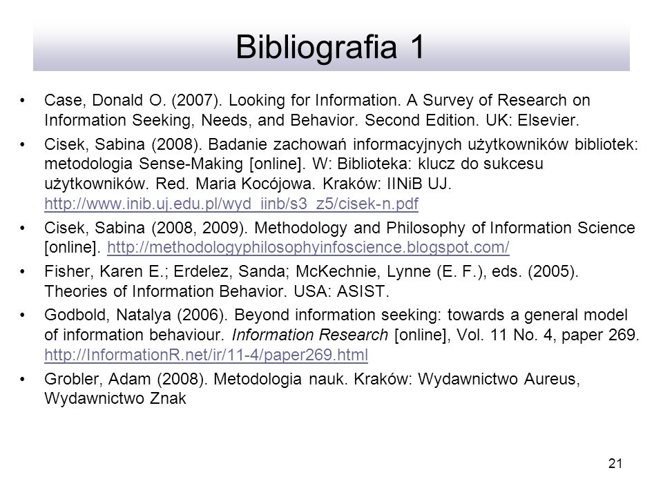 21 Bibliografia 1 Case, Donald O. (2007). Looking for Information. A Survey of Research on Information Seeking, Needs, and Behavior. Second Edition. U