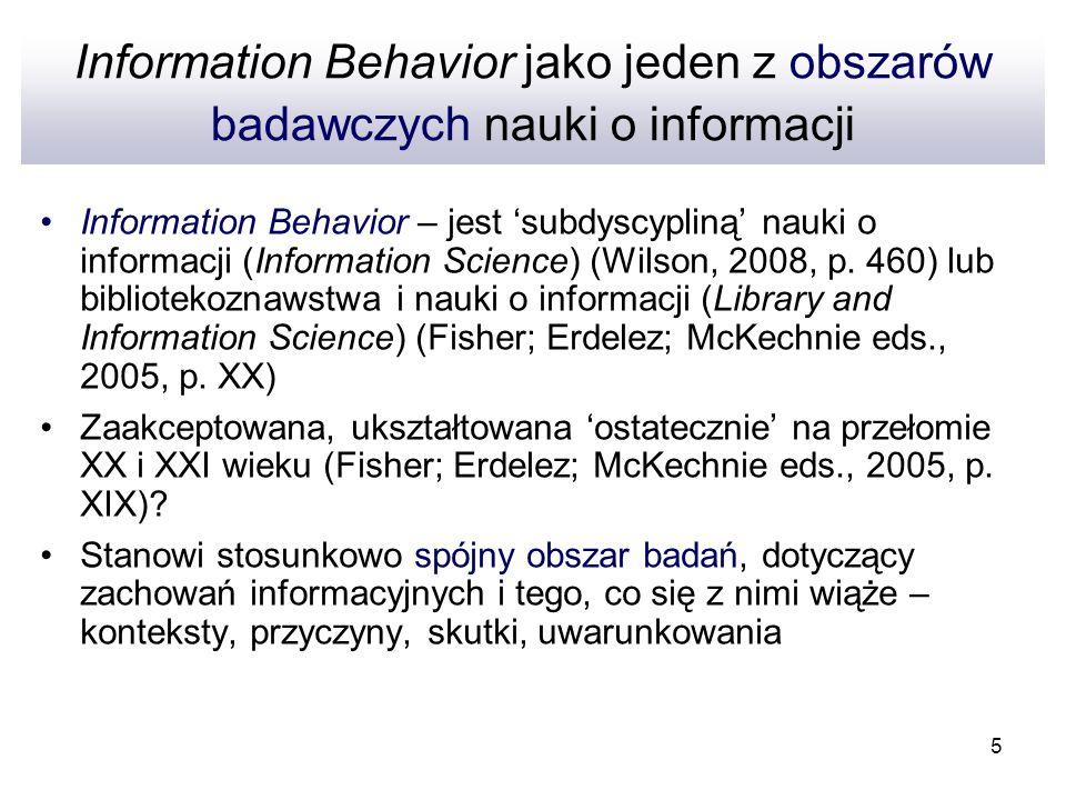 5 Information Behavior jako jeden z obszarów badawczych nauki o informacji Information Behavior – jest subdyscypliną nauki o informacji (Information S