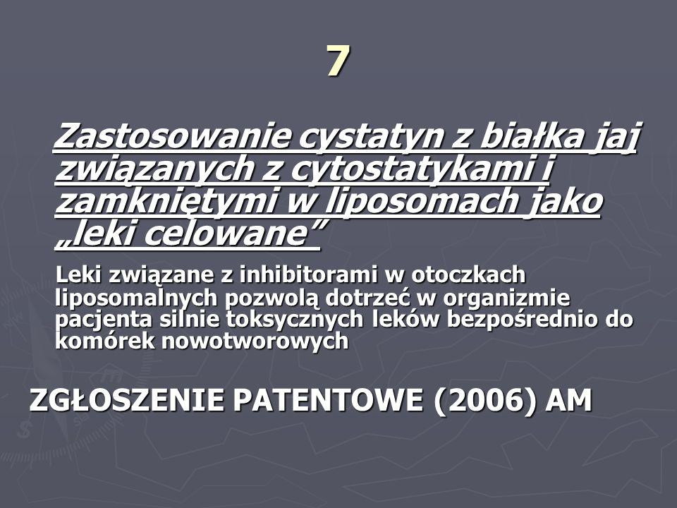 7 Zastosowanie cystatyn z białka jaj związanych z cytostatykami i zamkniętymi w liposomach jako leki celowane Zastosowanie cystatyn z białka jaj związ