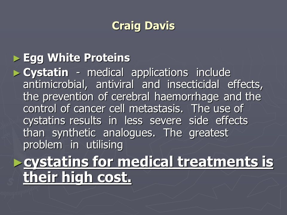 Craig Davis Egg White Proteins Egg White Proteins Cystatin - medical applications include antimicrobial, antiviral and insecticidal effects, the preve