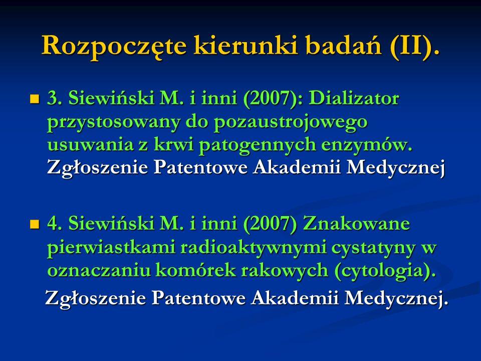Rozpoczęte kierunki badań (II). 3. Siewiński M. i inni (2007): Dializator przystosowany do pozaustrojowego usuwania z krwi patogennych enzymów. Zgłosz