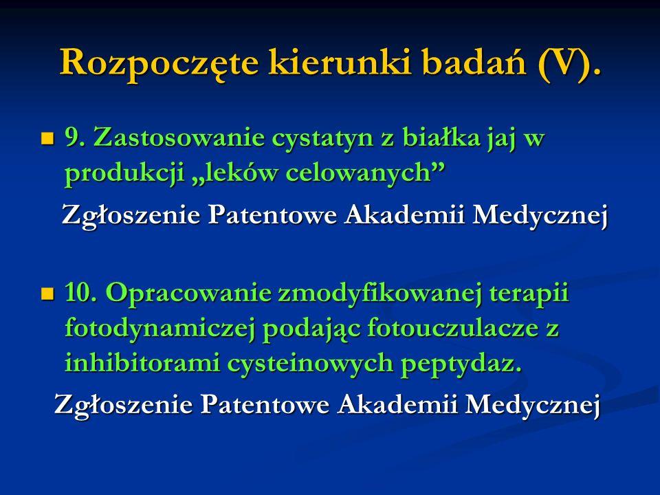 Rozpoczęte kierunki badań (V). 9. Zastosowanie cystatyn z białka jaj w produkcji leków celowanych 9. Zastosowanie cystatyn z białka jaj w produkcji le