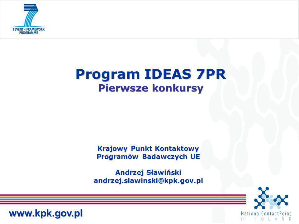 Krajowy Punkt Kontaktowy Programów Badawczych UE Andrzej Sławiński andrzej.slawinski@kpk.gov.pl Program IDEAS 7PR Pierwsze konkursy www.kpk.gov.pl