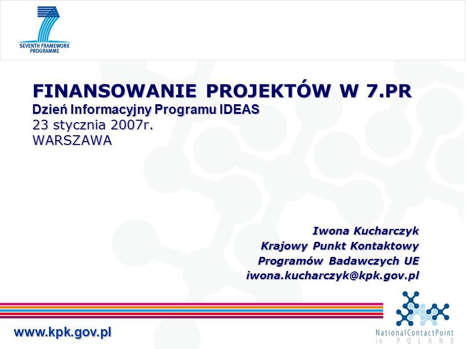 www.kpk.gov.pl FINANSOWANIE PROJEKTÓW W 7.PR Dzień Informacyjny Programu IDEAS 23 stycznia 2007r.