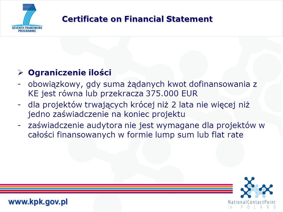 www.kpk.gov.pl Certificate on Financial Statement Ograniczenie ilości obowiązkowy, gdy suma żądanych kwot dofinansowania z KE jest równa lub przekracza 375.000 EUR dla projektów trwających krócej niż 2 lata nie więcej niż jedno zaświadczenie na koniec projektu zaświadczenie audytora nie jest wymagane dla projektów w całości finansowanych w formie lump sum lub flat rate