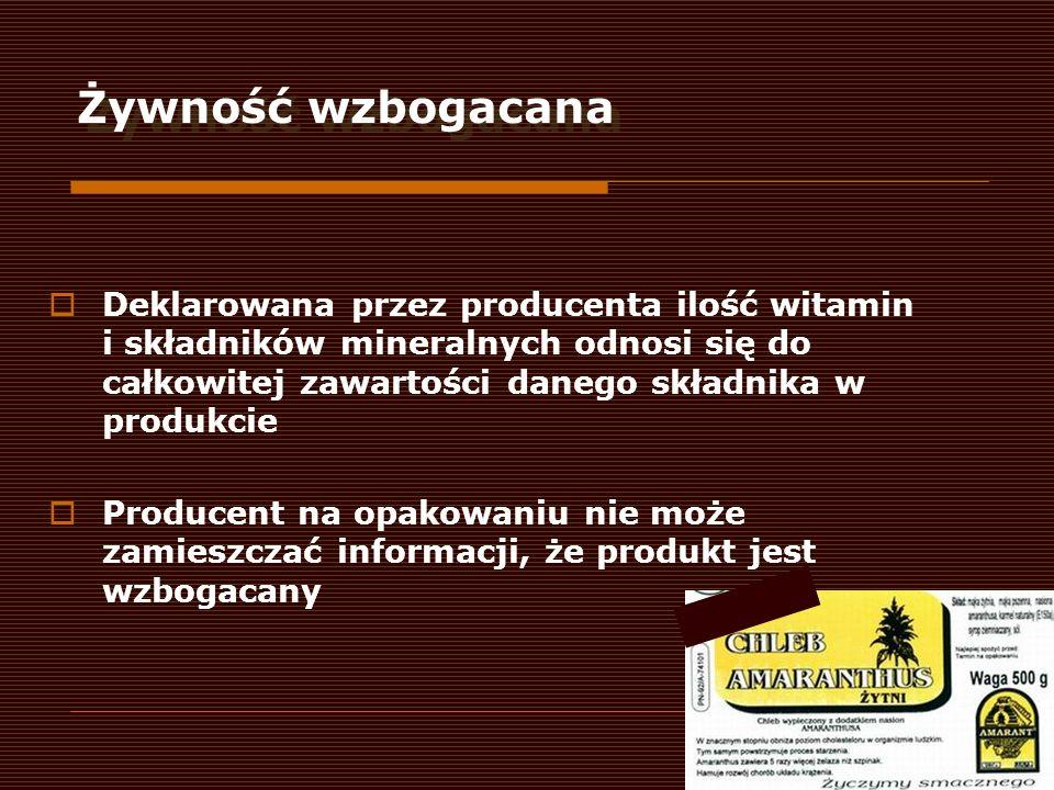 Żywność wzbogacana Deklarowana przez producenta ilość witamin i składników mineralnych odnosi się do całkowitej zawartości danego składnika w produkci